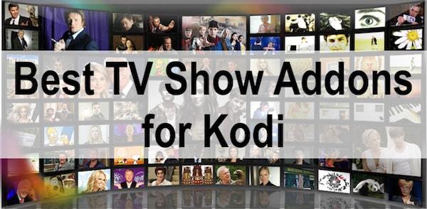 Best TV Show Addons for Kodi