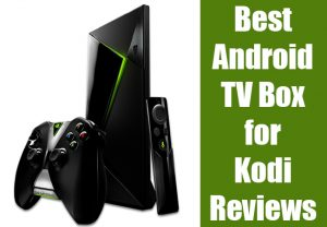 Best Android TV Box for Kodi Reviews of 2017