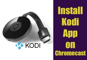 Kodi Chromecast: Install Kodi App on Chromecast Easily